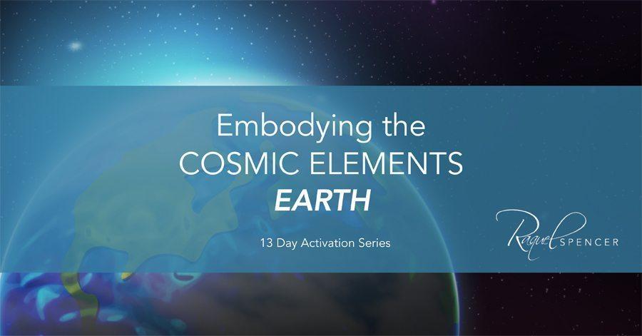 Cosmic Elements - EARTH - June 20 - July 2